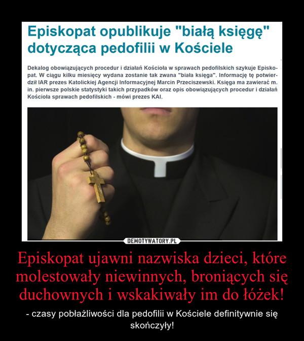 Episkopat ujawni nazwiska dzieci, które molestowały niewinnych, broniących się duchownych i wskakiwały im do łóżek! – - czasy pobłażliwości dla pedofilii w Kościele definitywnie się skończyły!