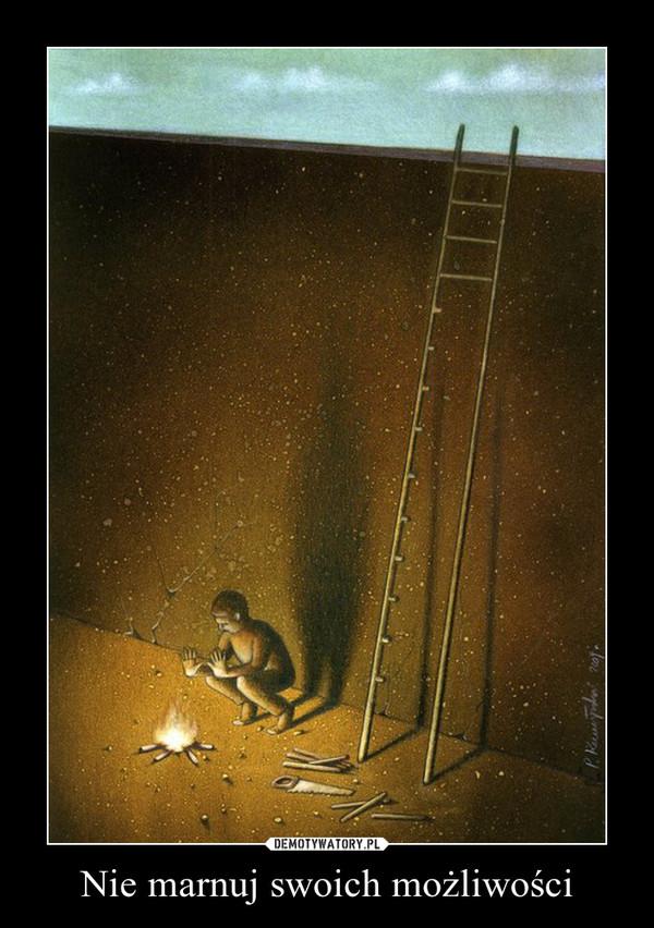 Nie marnuj swoich możliwości –