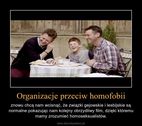 Organizacje przeciw homofobii – znowu chcą nam wcisnąć, że związki gejowskie i lesbijskie są normalne pokazując nam kolejny obrzydliwy film, dzięki któremu mamy zrozumieć homoseksualistów.