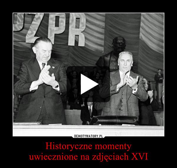 Historyczne momentyuwiecznione na zdjęciach XVI –