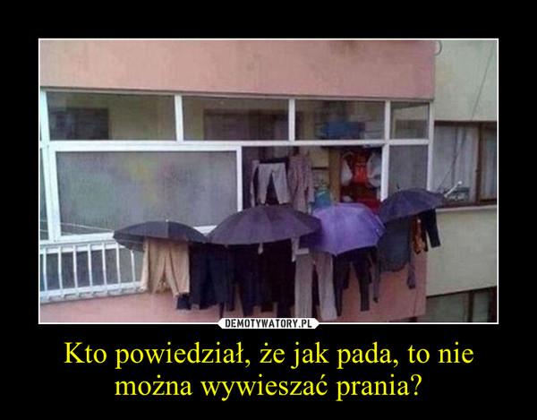 Kto powiedział, że jak pada, to nie można wywieszać prania? –