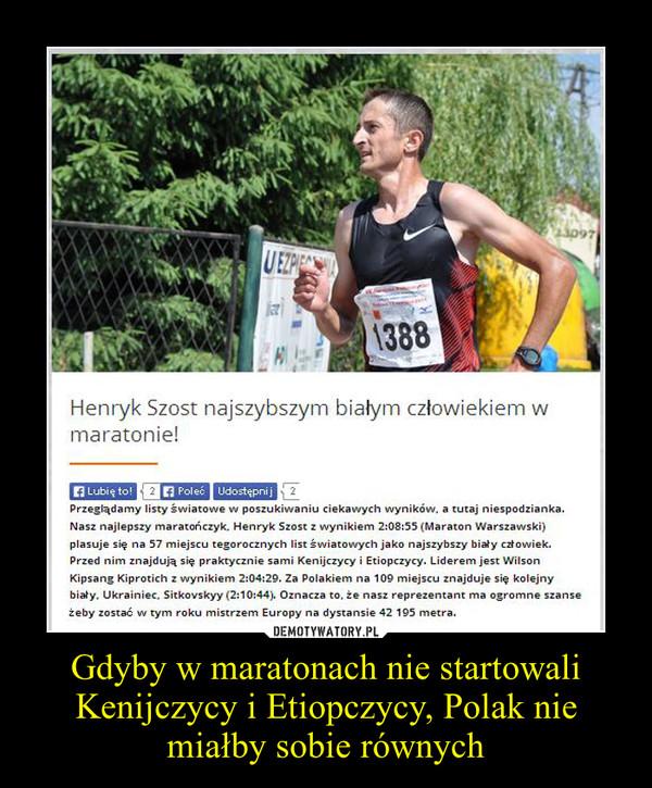 Gdyby w maratonach nie startowali Kenijczycy i Etiopczycy, Polak nie miałby sobie równych –