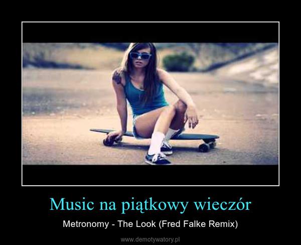Music na piątkowy wieczór – Metronomy - The Look (Fred Falke Remix)