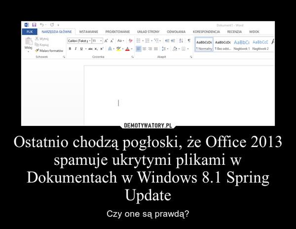 Ostatnio chodzą pogłoski, że Office 2013 spamuje ukrytymi plikami w Dokumentach w Windows 8.1 Spring Update – Czy one są prawdą?
