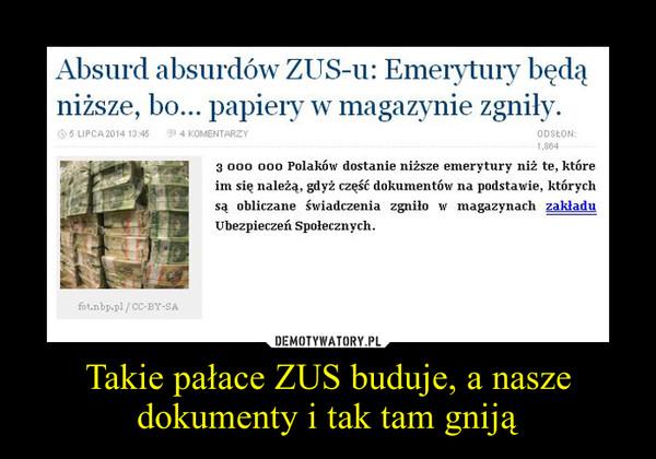 Takie pałace ZUS buduje, a nasze dokumenty i tak tam gniją –