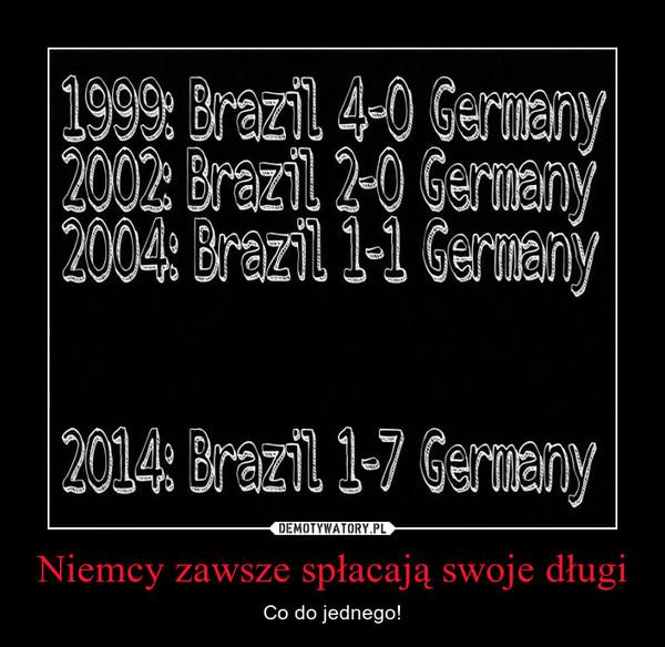 Niemcy zawsze spłacają swoje długi – Co do jednego!