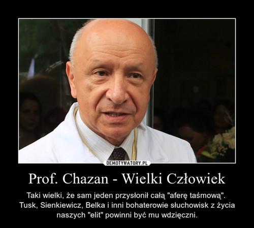 Prof. Chazan - Wielki Człowiek