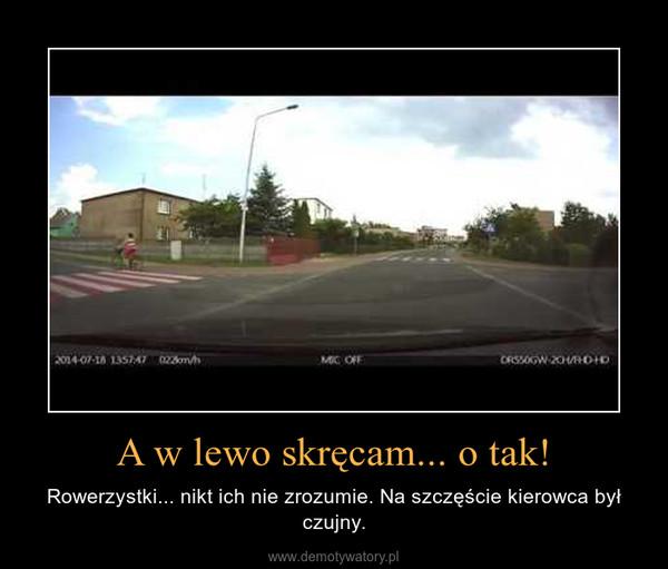 A w lewo skręcam... o tak! – Rowerzystki... nikt ich nie zrozumie. Na szczęście kierowca był czujny.