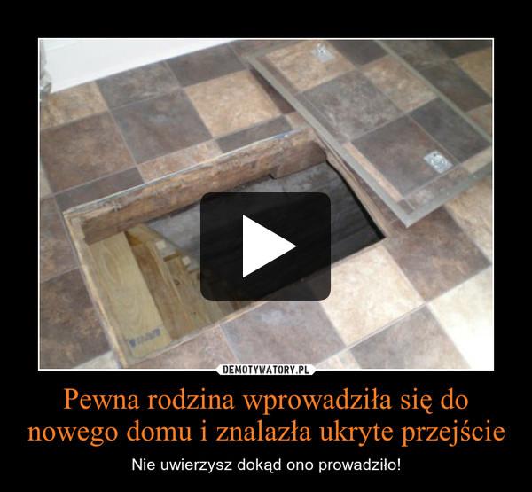 Pewna rodzina wprowadziła się do nowego domu i znalazła ukryte przejście – Nie uwierzysz dokąd ono prowadziło!
