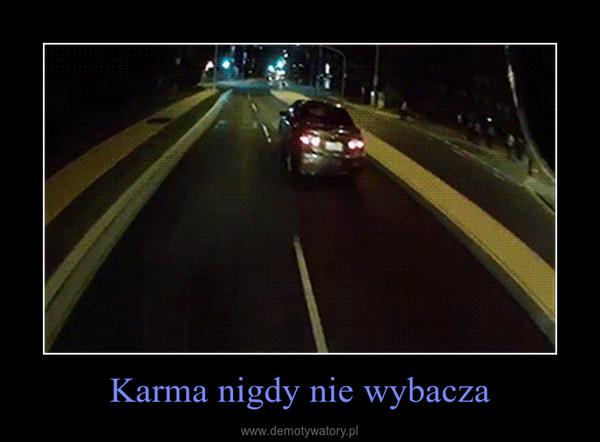 Karma nigdy nie wybacza –