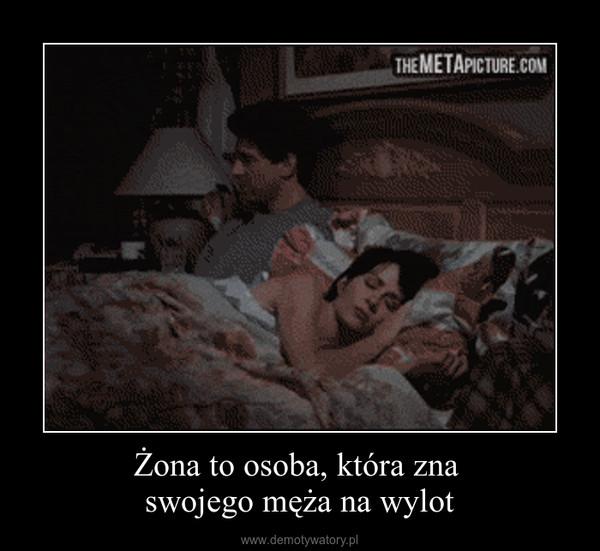Żona to osoba, która zna swojego męża na wylot –