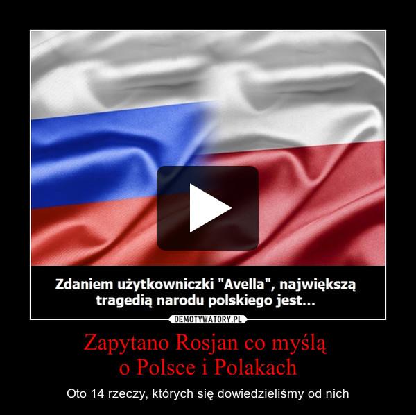 Zapytano Rosjan co myślą o Polsce i Polakach – Oto 14 rzeczy, których się dowiedzieliśmy od nich