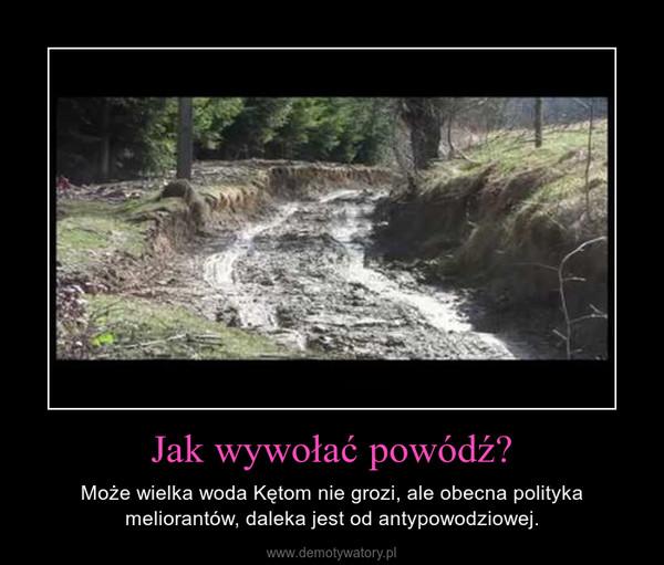 Jak wywołać powódź? – Może wielka woda Kętom nie grozi, ale obecna polityka meliorantów, daleka jest od antypowodziowej.