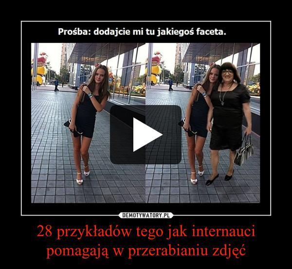 28 przykładów tego jak internauci pomagają w przerabianiu zdjęć –