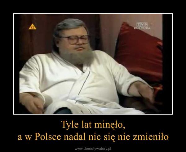 Tyle lat minęło,a w Polsce nadal nic się nie zmieniło –