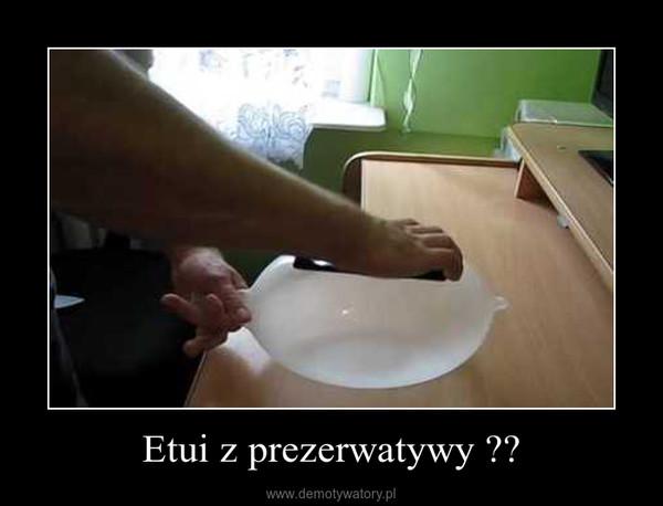 Etui z prezerwatywy ?? –