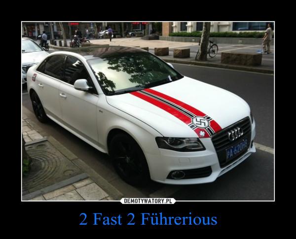 2 Fast 2 Führerious –