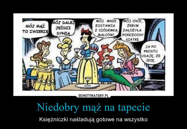 Niedobry mąż na tapecie – Księżniczki naśladują gotowe na wszystko