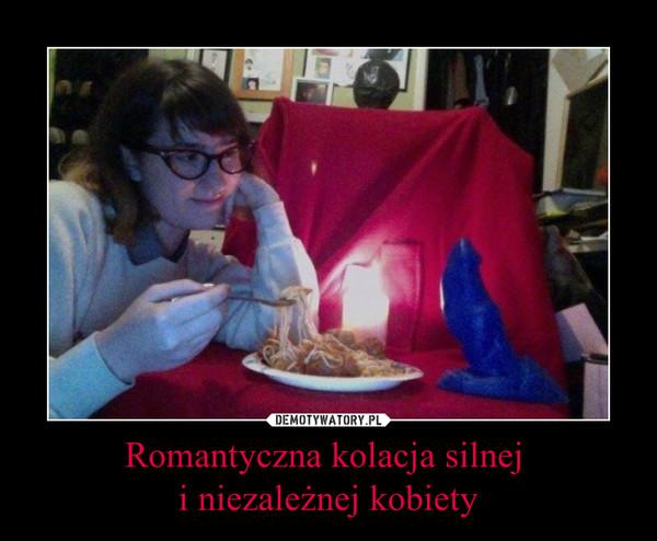 Romantyczna kolacja silnej i niezależnej kobiety –