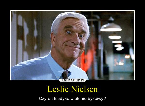 Leslie Nielsen – Czy on kiedykolwiek nie był siwy?