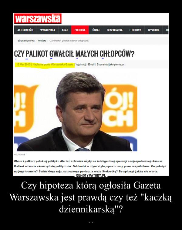 """Czy hipoteza którą ogłosiła Gazeta Warszawska jest prawdą czy też """"kaczką dziennikarską""""? – ..."""
