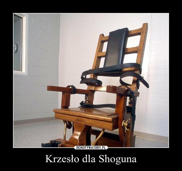 Krzesło dla Shoguna –