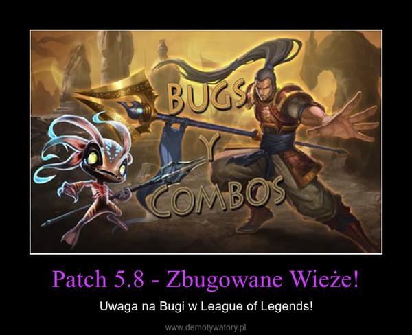 Patch 5.8 - Zbugowane Wieże! – Uwaga na Bugi w League of Legends!
