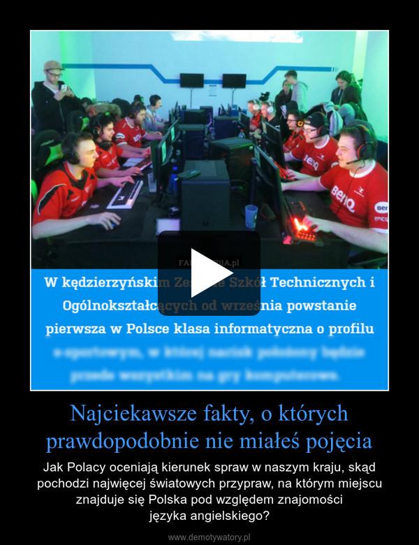 Najciekawsze fakty, o którychprawdopodobnie nie miałeś pojęcia – Jak Polacy oceniają kierunek spraw w naszym kraju, skąd pochodzi najwięcej światowych przypraw, na którym miejscu znajduje się Polska pod względem znajomościjęzyka angielskiego?