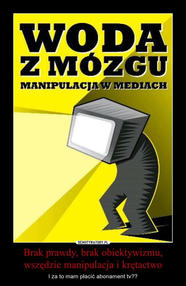 Brak prawdy, brak obiektywizmu, wszędzie manipulacja i krętactwo – I za to mam płacić abonament tv??