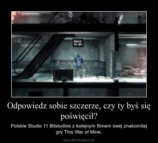 Odpowiedz sobie szczerze, czy ty byś się poświęcił? – Polskie Studio 11 Bitstudios z kolejnym filmem swej znakomitej gry This War of Mine.