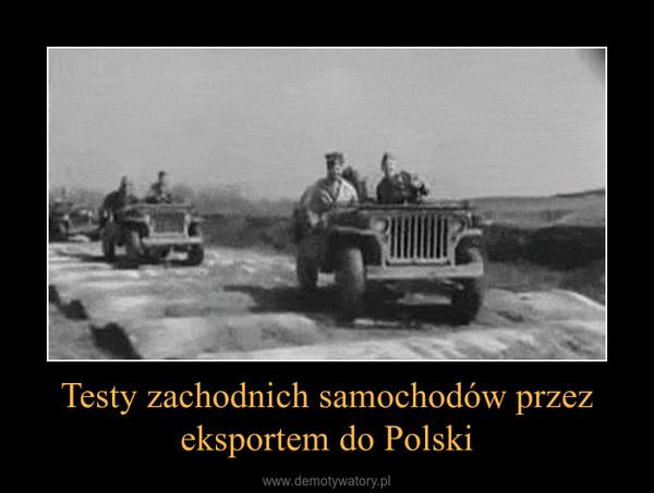 Testy zachodnich samochodów przez eksportem do Polski –
