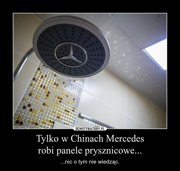 Tylko w Chinach Mercedesrobi panele prysznicowe... – ...nic o tym nie wiedząc.