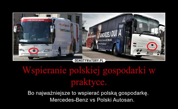 Wspieranie polskiej gospodarki w praktyce. – Bo najważniejsze to wspierać polską gospodarkę.     Mercedes-Benz vs Polski Autosan.