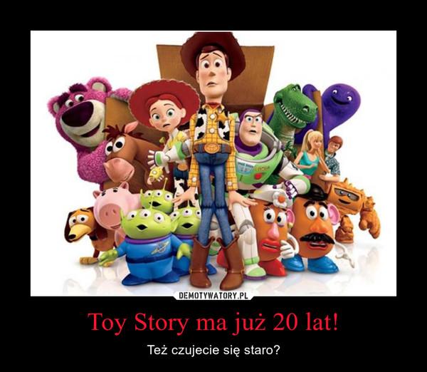 Toy Story ma już 20 lat! – Też czujecie się staro?
