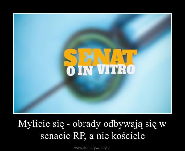 Mylicie się - obrady odbywają się w senacie RP, a nie kościele –