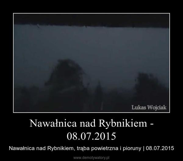 Nawałnica nad Rybnikiem - 08.07.2015 – Nawałnica nad Rybnikiem, trąba powietrzna i pioruny | 08.07.2015