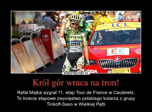 Król gór wraca na tron! – Rafał Majka wygrał 11. etap Tour de France w Cauterets.To trzecie etapowe zwycięstwo polskiego kolarza z grupy Tinkoff-Saxo w Wielkiej Pętli
