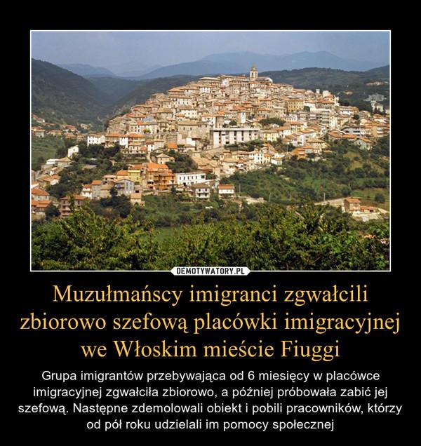 Muzułmańscy imigranci zgwałcili zbiorowo szefową placówki imigracyjnej we Włoskim mieście Fiuggi – Grupa imigrantów przebywająca od 6 miesięcy w placówce imigracyjnej zgwałciła zbiorowo, a później próbowała zabić jej szefową. Następne zdemolowali obiekt i pobili pracowników, którzy od pół roku udzielali im pomocy społecznej