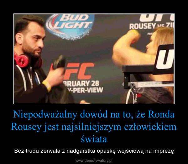 Niepodważalny dowód na to, że Ronda Rousey jest najsilniejszym człowiekiem świata – Bez trudu zerwała z nadgarstka opaskę wejściową na imprezę
