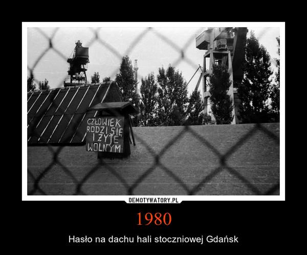 1980 – Hasło na dachu hali stoczniowej Gdańsk
