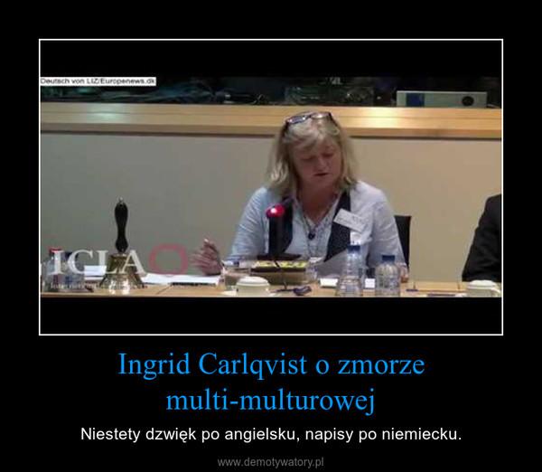 Ingrid Carlqvist o zmorze multi-multurowej – Niestety dzwięk po angielsku, napisy po niemiecku.