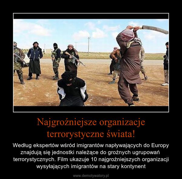 Najgroźniejsze organizacje terrorystyczne świata! – Według ekspertów wśród imigrantów napływających do Europy znajdują się jednostki należące do groźnych ugrupowań  terrorystycznych. Film ukazuje 10 najgroźniejszych organizacji wysyłających imigrantów na stary kontynent