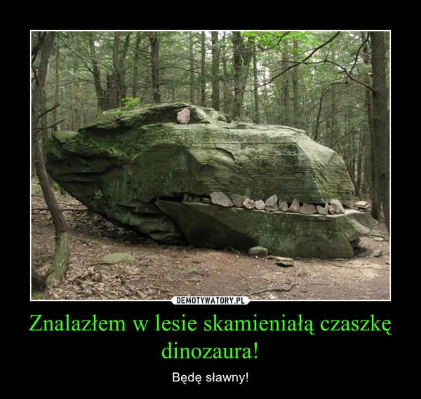Znalazłem w lesie skamieniałą czaszkę dinozaura! – Będę sławny!