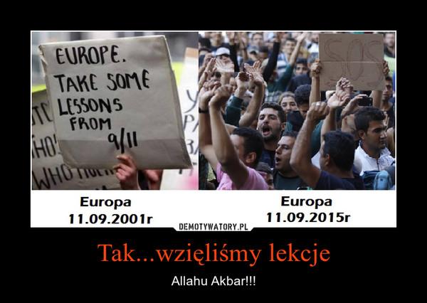 Tak...wzięliśmy lekcje – Allahu Akbar!!!