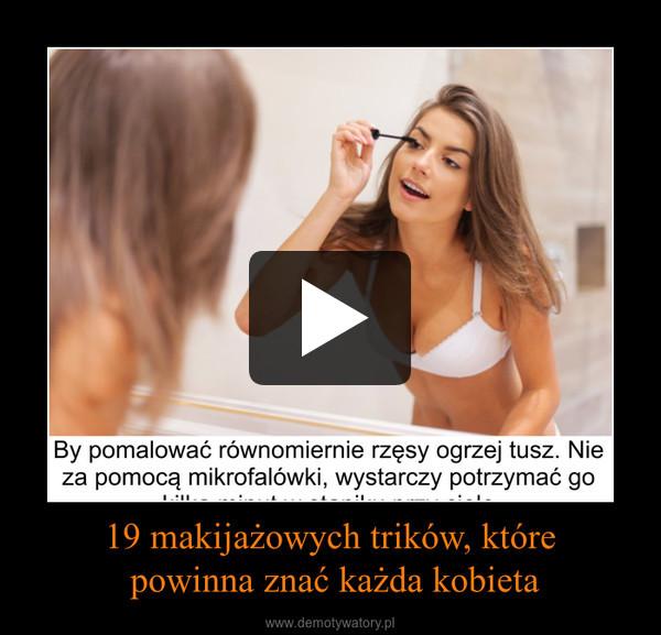 19 makijażowych trików, które powinna znać każda kobieta –