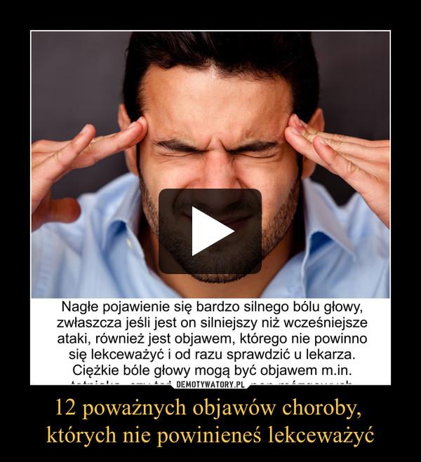 12 poważnych objawów choroby, których nie powinieneś lekceważyć –