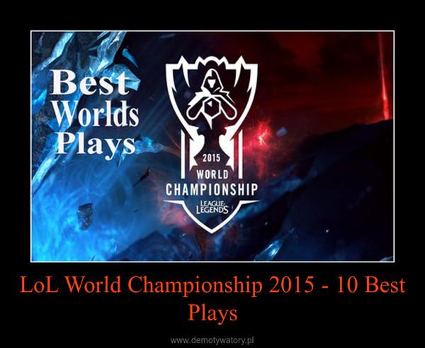 LoL World Championship 2015 - 10 Best Plays –