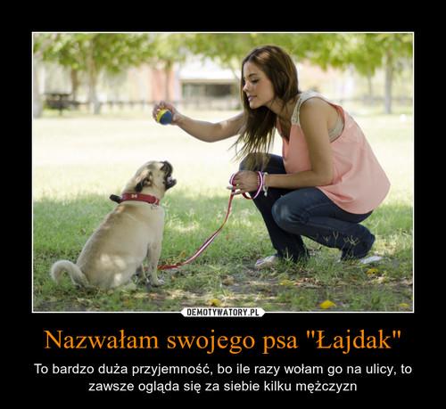 """Nazwałam swojego psa """"Łajdak"""""""