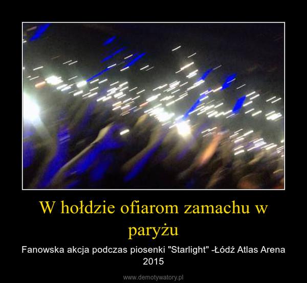 """W hołdzie ofiarom zamachu w paryżu – Fanowska akcja podczas piosenki """"Starlight"""" -Łódź Atlas Arena 2015"""