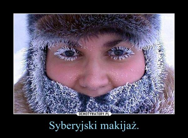 Syberyjski makijaż. –